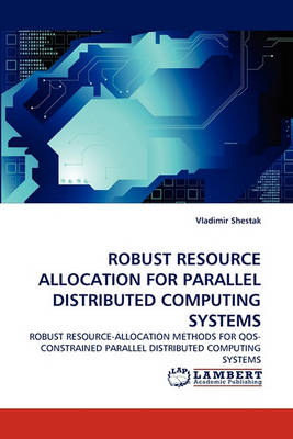 Robust Resource Allocation for Parallel Distributed Computing Systems (Paperback)