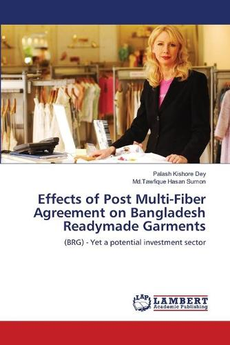 Effects of Post Multi-Fiber Agreement on Bangladesh Readymade Garments (Paperback)