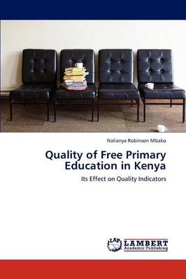 Quality of Free Primary Education in Kenya (Paperback)