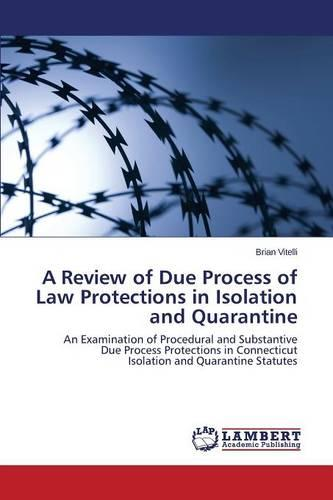 A Review of Due Process of Law Protections in Isolation and Quarantine (Paperback)