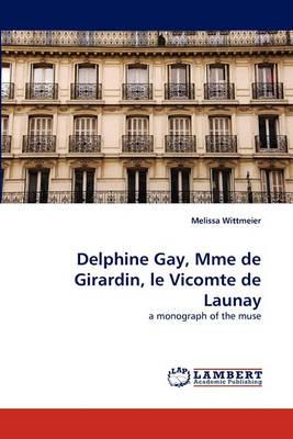 Delphine Gay, Mme de Girardin, Le Vicomte de Launay (Paperback)