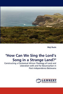 How Can We Sing the Lord's Song in a Strange Land? (Paperback)