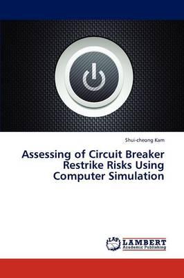 Assessing of Circuit Breaker Restrike Risks Using Computer Simulation (Paperback)