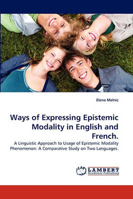 Ways of Expressing Epistemic Modality in English and French. (Paperback)