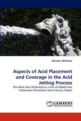 Aspects of Acid Placement and Coverage in the Acid Jetting Process (Paperback)