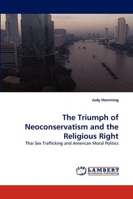 The Triumph of Neoconservatism and the Religious Right (Paperback)