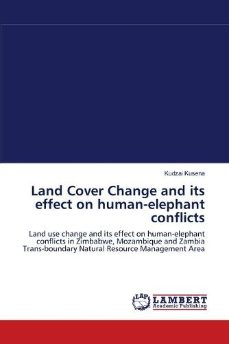Land Cover Change and Its Effect on Human-Elephant Conflicts (Paperback)