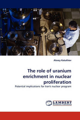 The Role of Uranium Enrichment in Nuclear Proliferation (Paperback)