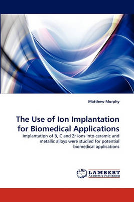 The Use of Ion Implantation for Biomedical Applications (Paperback)