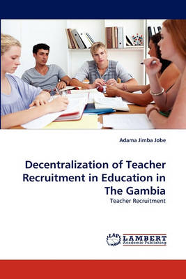Decentralization of Teacher Recruitment in Education in the Gambia (Paperback)