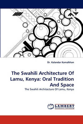 The Swahili Architecture of Lamu, Kenya: Oral Tradition and Space (Paperback)