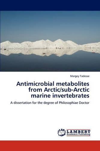 Antimicrobial Metabolites from Arctic/Sub-Arctic Marine Invertebrates (Paperback)