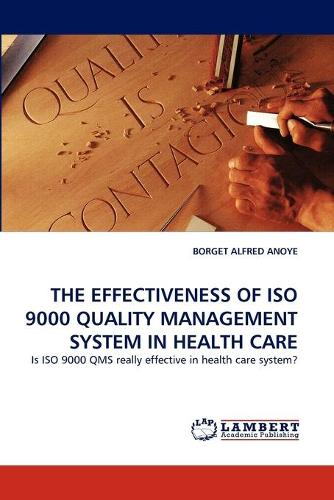 The Effectiveness of ISO 9000 Quality Management System in Health Care (Paperback)