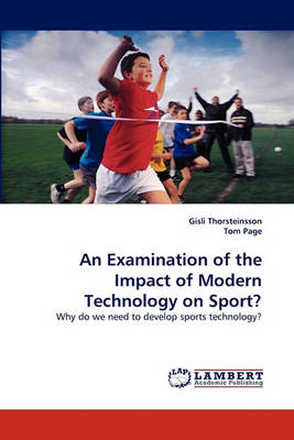 An Examination of the Impact of Modern Technology on Sport? (Paperback)