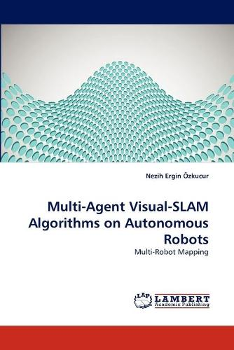 Multi-Agent Visual-Slam Algorithms on Autonomous Robots (Paperback)