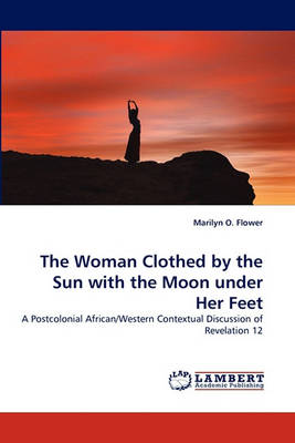 The Woman Clothed by the Sun with the Moon Under Her Feet (Paperback)