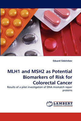 Mlh1 and Msh2 as Potential Biomarkers of Risk for Colorectal Cancer (Paperback)