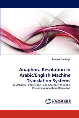 Anaphora Resolution in Arabic/English Machine Translation Systems (Paperback)