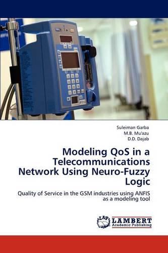 Modeling Qos in a Telecommunications Network Using Neuro-Fuzzy Logic (Paperback)