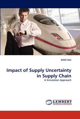 Impact of Supply Uncertainty in Supply Chain (Paperback)