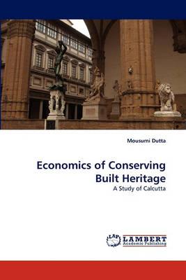 Economics of Conserving Built Heritage (Paperback)