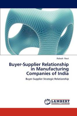 Buyer-Supplier Relationship in Manufacturing Companies of India (Paperback)