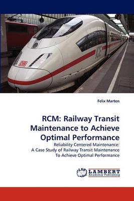 Rcm: Railway Transit Maintenance to Achieve Optimal Performance (Paperback)