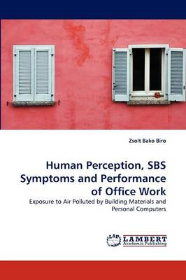Human Perception, SBS Symptoms and Performance of Office Work (Paperback)