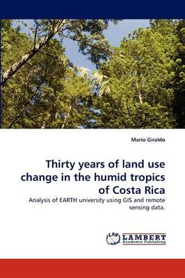Thirty Years of Land Use Change in the Humid Tropics of Costa Rica (Paperback)