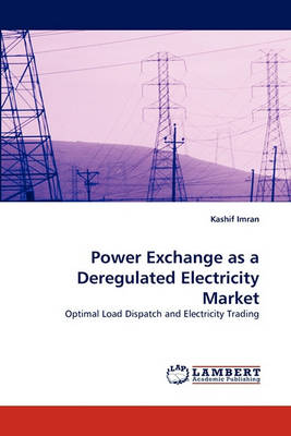 Power Exchange as a Deregulated Electricity Market (Paperback)