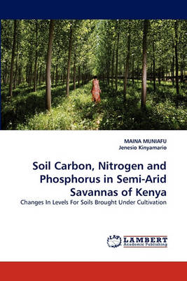 Soil Carbon, Nitrogen and Phosphorus in Semi-Arid Savannas of Kenya (Paperback)
