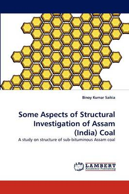 Some Aspects of Structural Investigation of Assam (India) Coal (Paperback)
