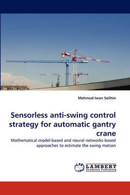 Sensorless Anti-Swing Control Strategy for Automatic Gantry Crane (Paperback)