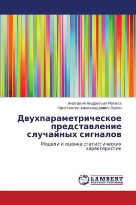 Dvukhparametricheskoe Predstavlenie Sluchaynykh Signalov (Paperback)