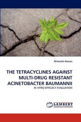 The Tetracyclines Against Multi-Drug Resistant Acinetobacter Baumannii (Paperback)