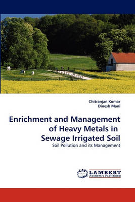 Enrichment and Management of Heavy Metals in Sewage Irrigated Soil (Paperback)