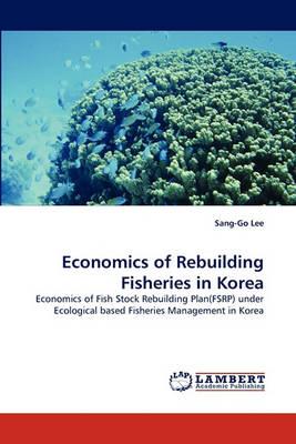 Economics of Rebuilding Fisheries in Korea (Paperback)