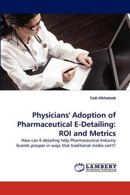 Physicians' Adoption of Pharmaceutical E-Detailing: Roi and Metrics (Paperback)