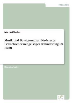 Musik Und Bewegung Zur Foerderung Erwachsener Mit Geistiger Behinderung Im Heim (Paperback)