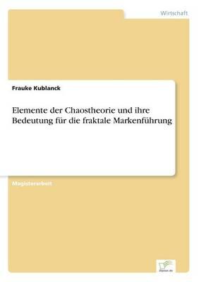 Elemente Der Chaostheorie Und Ihre Bedeutung Fur Die Fraktale Markenfuhrung (Paperback)