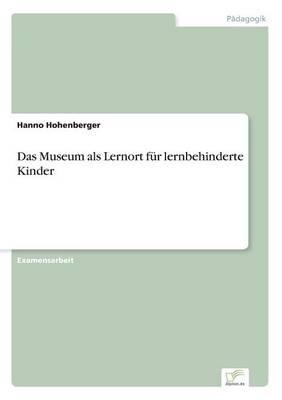 Das Museum ALS Lernort Fur Lernbehinderte Kinder (Paperback)