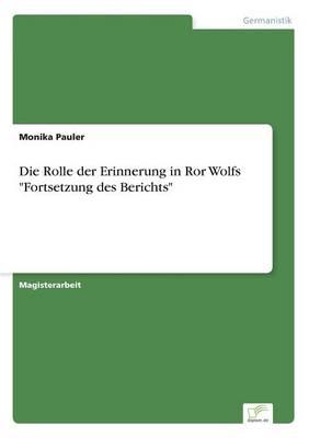 """Die Rolle Der Erinnerung in Ror Wolfs """"Fortsetzung Des Berichts"""" (Paperback)"""