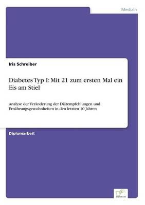 Diabetes Typ I: Mit 21 Zum Ersten Mal Ein Eis Am Stiel (Paperback)