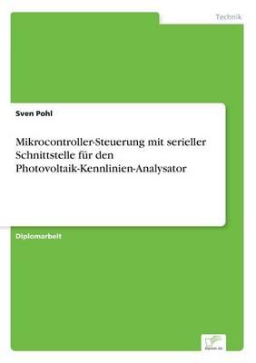 Mikrocontroller-Steuerung Mit Serieller Schnittstelle Fur Den Photovoltaik-Kennlinien-Analysator (Paperback)
