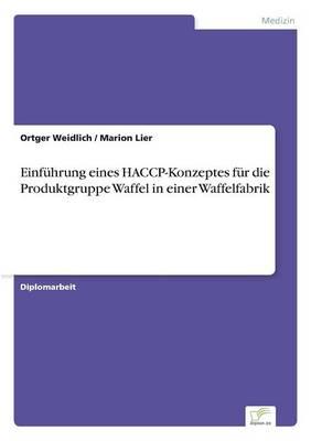 Einfuhrung Eines Haccp-Konzeptes Fur Die Produktgruppe Waffel in Einer Waffelfabrik (Paperback)