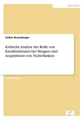 Kritische Analyse Der Rolle Von Kreditinstituten Bei Mergers Und Acquisitions Von Nicht-Banken (Paperback)
