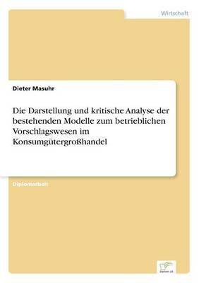 Die Darstellung und kritische Analyse der bestehenden Modelle zum betrieblichen Vorschlagswesen im Konsumgutergrosshandel (Paperback)