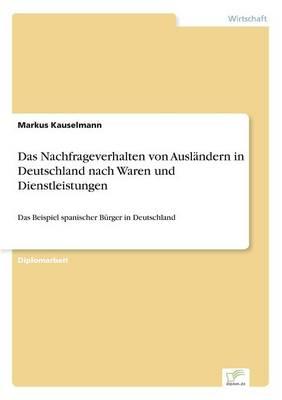 Das Nachfrageverhalten Von Auslandern in Deutschland Nach Waren Und Dienstleistungen (Paperback)
