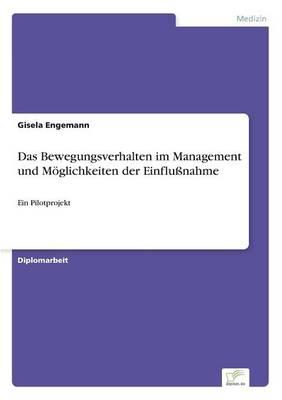 Das Bewegungsverhalten im Management und Moeglichkeiten der Einflussnahme: Ein Pilotprojekt (Paperback)
