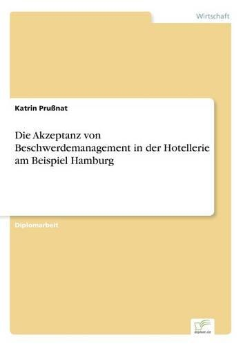 Die Akzeptanz Von Beschwerdemanagement in Der Hotellerie Am Beispiel Hamburg (Paperback)